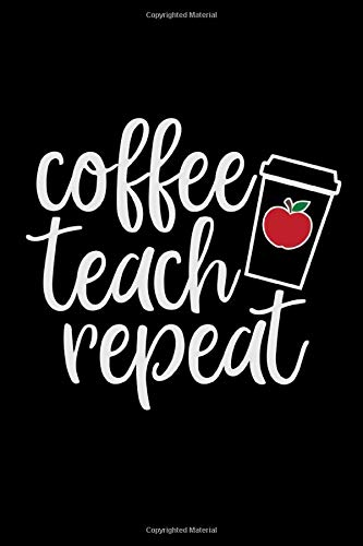 Coffee Teach Repeat: An awesome journal or planner for teacher gifts. Great gift for Teacher Appreciation Gifts/Thank You Teacher Gifts/Retiring ... Teacher Gifts/End Of Year Teacher Gifts.