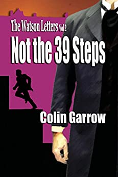 The Watson Letters Volume 2: Not the 39 Steps by [Garrow, Colin]