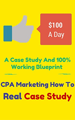 CPA Marketing How To  - Learn To Make $100 A Day With Real Case Study And Blueprint.: Simple CPA Marketing