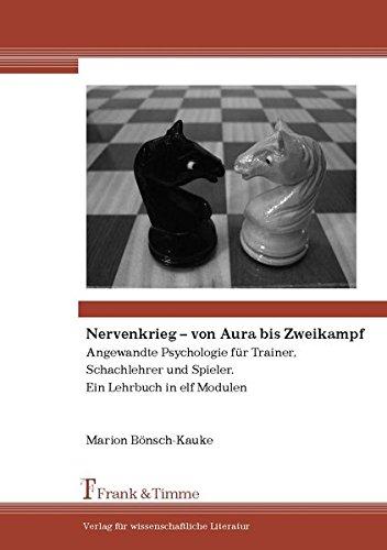 Nervenkrieg ï ½ von Aura bis Zweikampf: Angewandte Psychologie für Trainer, Schachlehrer und Spieler. Ein Lehrbuch in elf Modulen