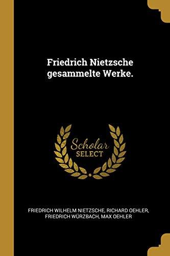 Friedrich Nietzsche Gesammelte Werke.