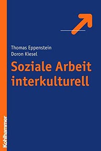 Soziale Arbeit interkulturell: Theorien - Spannungsfelder - reflexive Praxis