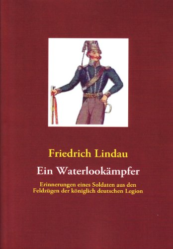 Ein Waterlookämpfer: Erinnerungen eines Soldaten aus den Feldzügen der königlich deutschen Legion