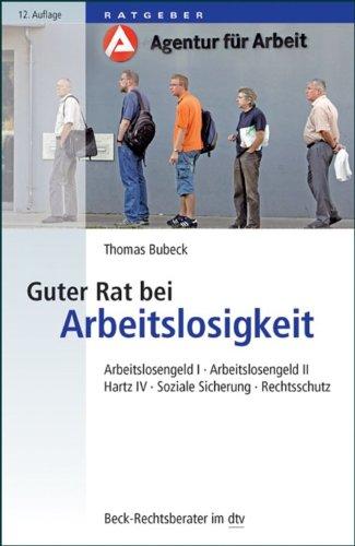 Guter Rat bei Arbeitslosigkeit: Arbeitslosengeld I, Arbeitslosengeld II, Hartz IV, Soziale Sicherung, Rechtsschutz (Beck-Rechtsberater im dtv)