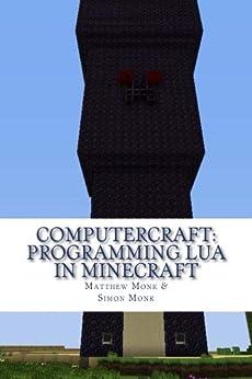 ComputerCraft: Programming Lua in Minecraft by [Monk, Simon, Monk, Matthew]