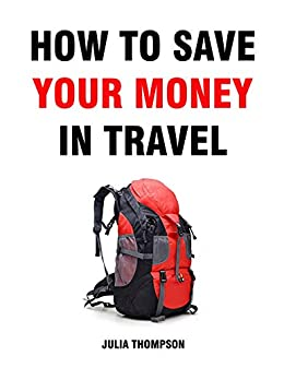 How to save your money in travel (English Edition) de [Thompson, Julia]