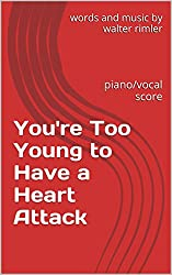 You're Too Young to Have a Heart Attack: piano/vocal score