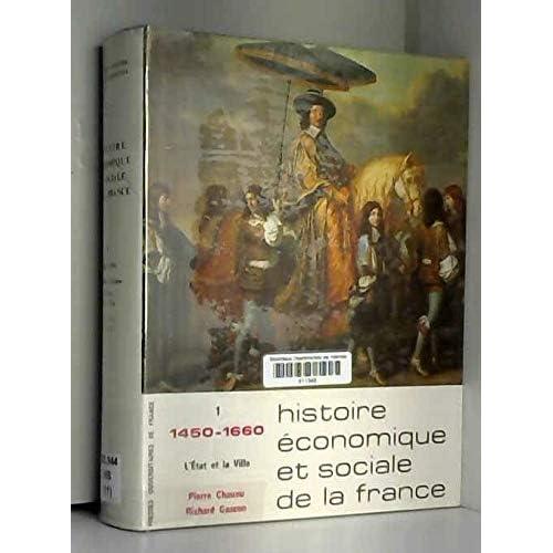 HISTOIRE ECONOMIQUE ET SOCIALE DE LA FRANCE: TOME I: DE 1450 A 1660: PREMIER VOLUME, L'ETAT ET LA VILLE.
