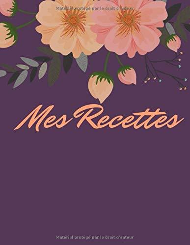 Mes Recettes: Mon cahier de recettes à remplir I livre cuisine I livre de recette I livre de recette a remplir (De Livre Cuisine)