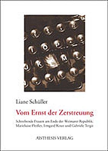 Vom Ernst der Zerstreuung: Schreibende Frauen am Ende der Weimarer Republik: Marieluise Fleisser, Irmgard Keun und Gabriele Tergit