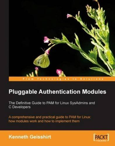 Pluggable Authentication Modules: The Definitive Guide to PAM for Linux SysAdmins and C Developers: A comprehensive and practical guide to PAM for Linux: how modules work and how to implement them by Kenneth Geisshirt (2007-01-15) par Kenneth Geisshirt