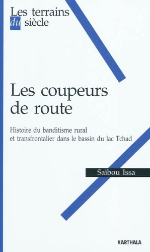 Les coupeurs de route : Histoire du banditisme rural et transfrontalier dans le bassin du lac Tchad