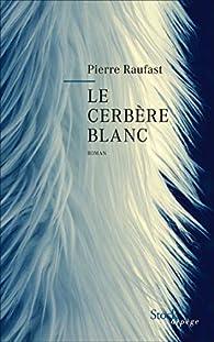 Le cerbère blanc par Pierre Raufast