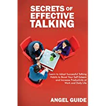 Secrets of Effective Talking: Learn to Adopt Successful Talking Habits to Boost Your Self-Esteem and Increase Productivity at Work and Daily Life (English Edition)