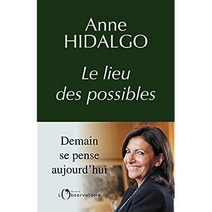 Anne Hidalgo - Le lieu des possibles