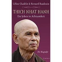 Thich Nhat Hanh - Ein Leben in Achtsamkeit: Die Biografie