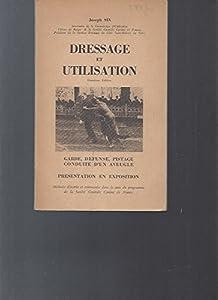 Dressage et Utilisation -Méthode pratique pour le dressage d'un chien pour la défense ou le pistage -mener un aveugle, garder un troupeau / 2ème édition
