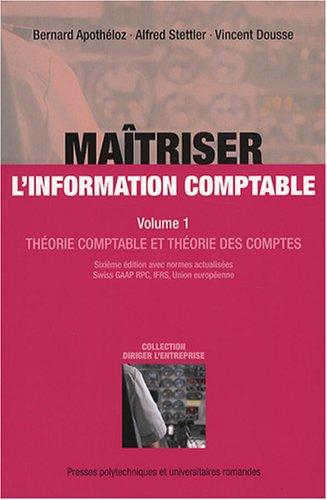Maîtriser l'information comptable : Volume 1, Théorie comptable et théorie des comptes par Bernard Apothéloz, Alfred Stettler, Vincent Dousse
