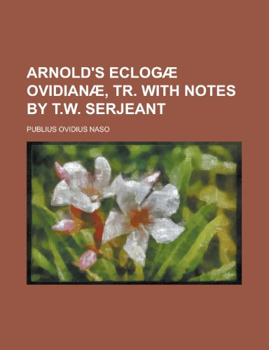 Arnold's Eclogae Ovidianae, Tr. with Notes by T.W. Serjeant