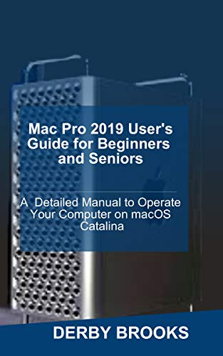 Mac Pro 2019 User's Guide for Beginners and Seniors: A Detailed Manual to Operate Your Computer on MacOS Catalina (English Edition)