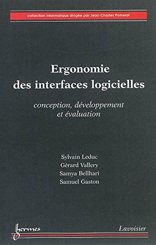Ergonomie des interfaces logicielles : Conception, développement et évaluation par Sylvain Leduc, Gérard Vallery, Samya Bellhari, Samuel Gaston