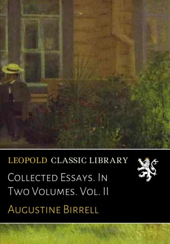 Collected Essays. In Two Volumes. Vol. II por Augustine Birrell
