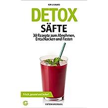 DETOX SÄFTE: 30 Rezepte zum Abnehmen, Entschlacken und Fasten: Frisch, gesund und lecker! (Detox Rezepte)