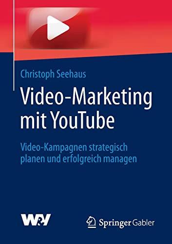 Video-Marketing mit YouTube: Video-Kampagnen strategisch planen und erfolgreich managen