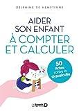 Aider son enfant à compter et calculer : 50 fiches contre la dyscalculie   De Hemptinne, Delphine. Auteur