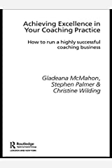 Achieving Excellence in Your Coaching Practice: How to Run a Highly Successful Coaching Business (Essential Coaching Skills and Knowledge) Kindle Edition
