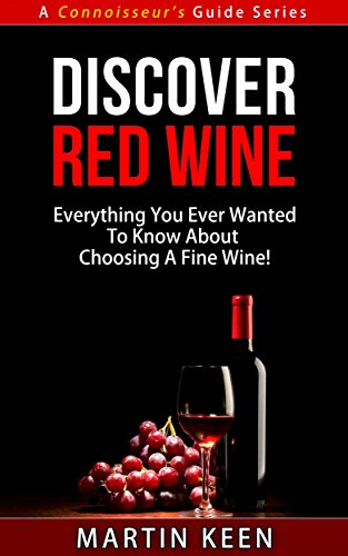 Discover Red Wine - Everything You Ever Wanted To Know About Choosing A Fine Wine! (A Connoisseur's Guide Series) (English Edition) (Keen-red)