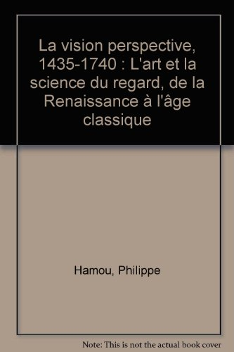 La vision perspective, 1435-1740 : L'art et la science du regard, de la Renaissance à l'âge classique