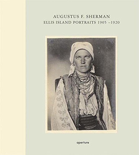 Augustus F. Sherman: Ellis Island Portraits 1905-1920: Ellis Island Portraits, 1904-1920