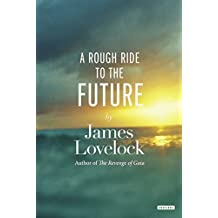 A Rough Ride to the Future 1st edition by Lovelock, James (2015) Hardcover