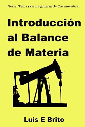 Introducción al Balance de Materia (Temas de Ingeniería de Yacimientos nº 1) por Luis Brito