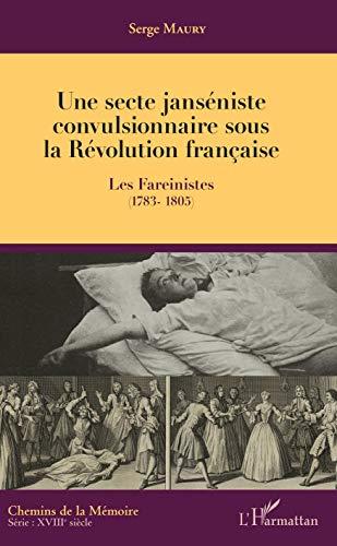 Une secte janséniste convulsionnaire sous la Révolution française: Les Fareinistes (1783-1805)