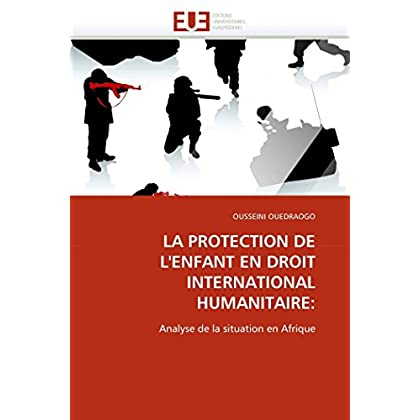 La protection de l''enfant en droit international humanitaire: