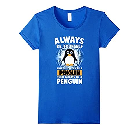 Women's always be yourself unless you can be a Penguin