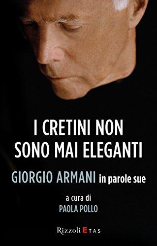 i-cretini-non-sono-mai-eleganti-giorgio-armani-in-parole-sue-management-italian-edition