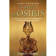 O Mito de Osíris: A História e o Legado da Lenda Mitológica Mais Importante do Antigo Egito (Portuguese Edition)