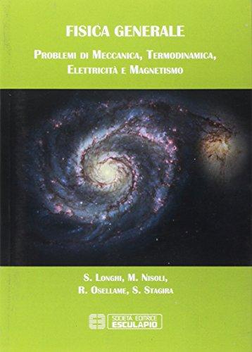Fisica generale. Problemi di meccanica termodinamica elettricit magnetismo