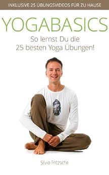 YOGABASICS - So lernst Du die 25 besten Yoga-Übungen von [Fritzsche, Silvio]