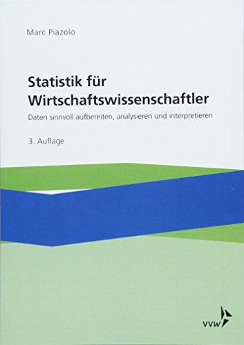 Statistik für Wirtschaftswissenschaftler: Daten sinnvoll aufbereiten, analysieren und interpretieren