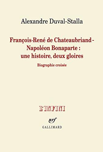 François-René de Chateaubriand - Napoléon Bonaparte:une histoire, deux gloires: Biographie croisée