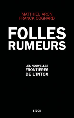 Folles rumeurs: Les nouvelles frontières de l'intox