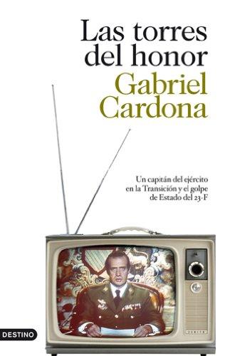 Las torres del honor: Un capitán del ejército en la Transición y el golpe de Estado del 23-F (Spanish Edition)