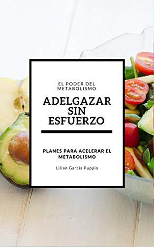 Adelgazar sin Esfuerzo: Planes para acelerar el metabolismo por Lilian Garcia Puppio