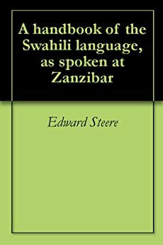 A handbook of the Swahili language, as spoken at Zanzibar (English Edition) von [Steere, Edward, Madan, Arthur Cornwallis]