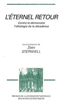 L'éternel retour: Contre la démocratie : l'idéologie de la décadence par [Sternhell, Zeev]