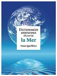 Dictionnaire amoureux illustré de la Mer par Yann Queffélec